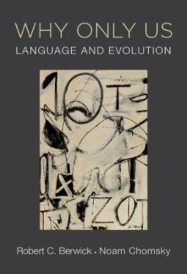 Why Only Us: Language and Evolution - The MIT Press (Hardback)