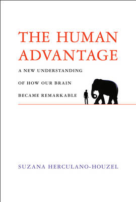 The Human Advantage: How Our Brains Became Remarkable - The MIT Press (Hardback)
