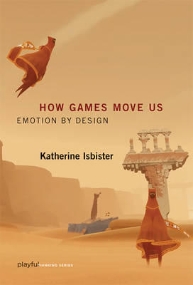 How Games Move Us: Emotion by Design - Playful Thinking (Hardback)