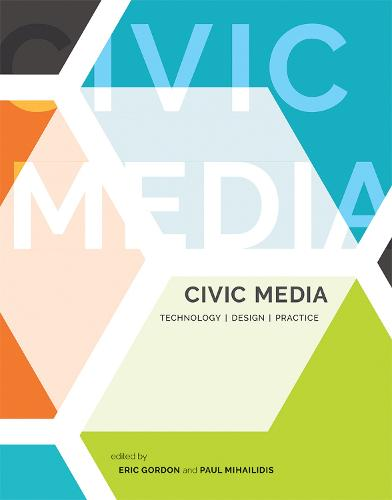 Civic Media: Technology, Design, Practice - The MIT Press (Hardback)