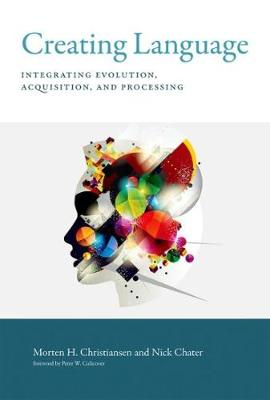 Creating Language: Integrating Evolution, Acquisition, and Processing - The MIT Press (Hardback)