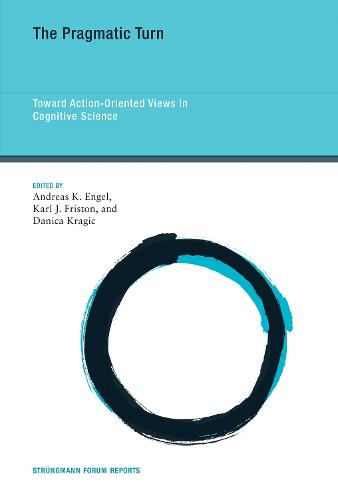 The Pragmatic Turn: Volume 18: Toward Action-Oriented Views in Cognitive Science - Strungmann Forum Reports (Hardback)