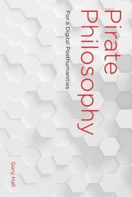 Pirate Philosophy: For a Digital Posthumanities - Leonardo (Hardback)