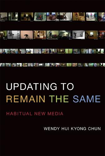 Updating to Remain the Same: Habitual New Media - The MIT Press (Hardback)