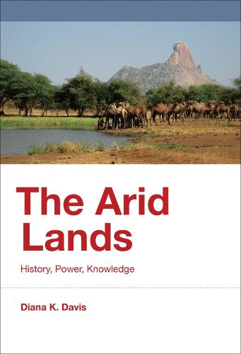 The Arid Lands: History, Power, Knowledge - History for a Sustainable Future (Hardback)