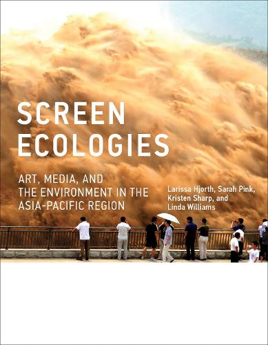 Screen Ecologies: Art, Media, and the Environment in the Asia-Pacific Region - Leonardo (Hardback)