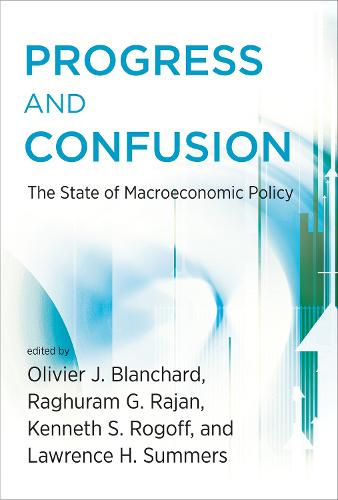 Progress and Confusion: The State of Macroeconomic Policy - The MIT Press (Hardback)
