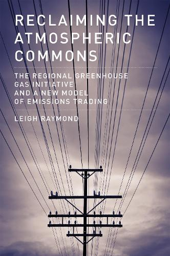 Reclaiming the Atmospheric Commons: The Regional Greenhouse Gas Initiative and a New Model of Emissions Trading - American and Comparative Environmental Policy (Hardback)
