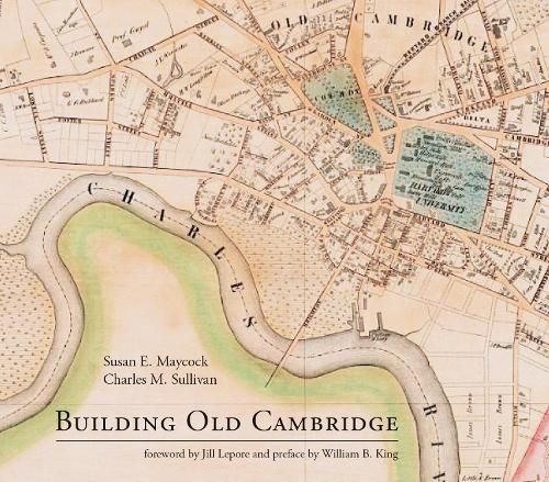 Building Old Cambridge: Architecture and Development - The MIT Press (Hardback)