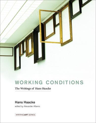 Working Conditions: The Writings of Hans Haacke - Writing Art (Hardback)