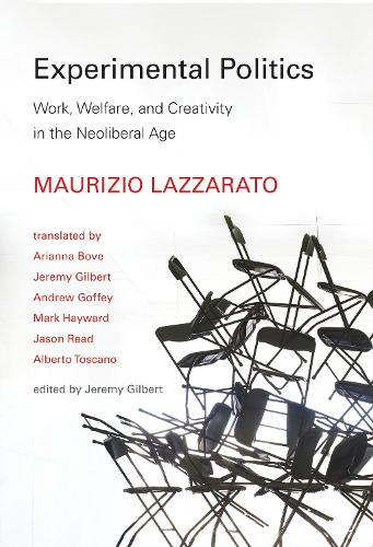 Experimental Politics: Work, Welfare, and Creativity in the Neoliberal Age - Technologies of Lived Abstraction (Hardback)