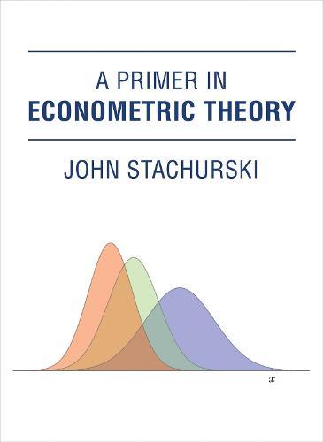 A Primer in Econometric Theory - The MIT Press (Hardback)