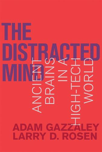 The Distracted Mind: Ancient Brains in a High-Tech World - The MIT Press (Hardback)