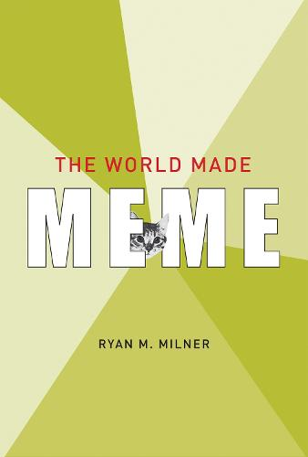 The World Made Meme: Public Conversations and Participatory Media - Information Society Series (Hardback)