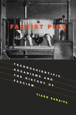 Fascist Pigs: Technoscientific Organisms and the History of Fascism - Inside Technology (Hardback)