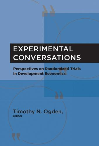 Experimental Conversations: Perspectives on Randomized Trials in Development Economics - The MIT Press (Hardback)
