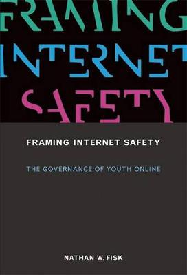 Framing Internet Safety: The Governance of Youth Online - The John D. and Catherine T. MacArthur Foundation Series on Digital Media and Learning (Hardback)