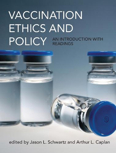 Vaccination Ethics and Policy: An Introduction with Readings - Basic Bioethics (Hardback)