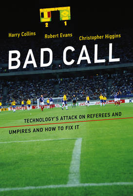 Bad Call: Technology's Attack on Referees and Umpires and How to Fix It - Inside Technology (Hardback)