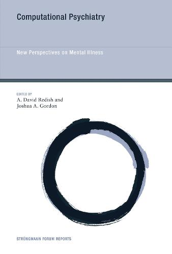 Computational Psychiatry: Volume 20: New Perspectives on Mental Illness - Strungmann Forum Reports (Hardback)