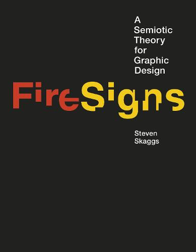 FireSigns: A Semiotic Theory for Graphic Design - Design Thinking, Design Theory (Hardback)