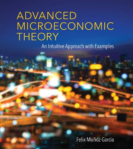 Advanced Microeconomic Theory: An Intuitive Approach with Examples - The MIT Press (Hardback)