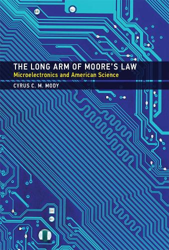 The Long Arm of Moore's Law: Microelectronics and American Science - Inside Technology (Hardback)
