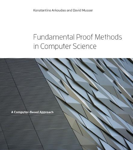 Fundamental Proof Methods in Computer Science: A Computer-Based Approach - The MIT Press (Hardback)