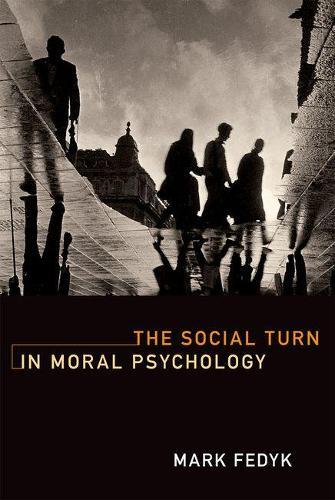 The Social Turn in Moral Psychology - The MIT Press (Hardback)