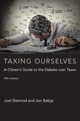 Taxing Ourselves: A Citizen's Guide to the Debate over Taxes - The MIT Press (Hardback)