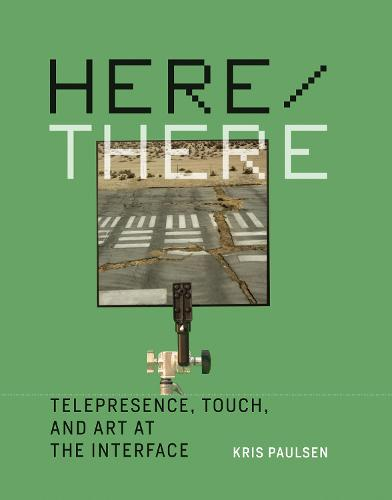 Here/There: Telepresence, Touch, and Art at the Interface - Leonardo Book Series (Hardback)