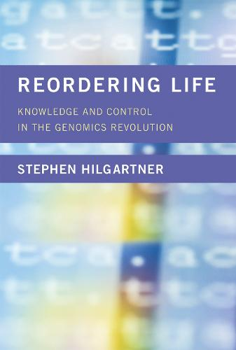 Reordering Life: Knowledge and Control in the Genomics Revolution - Inside Technology (Hardback)