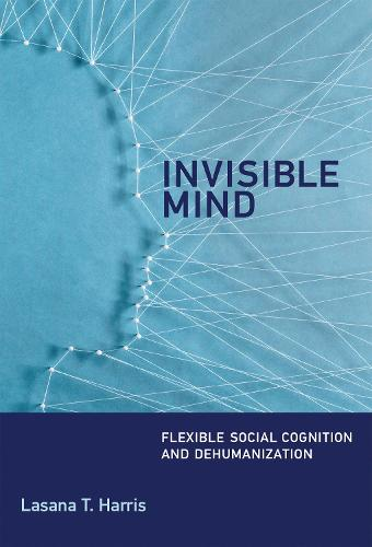 Invisible Mind: Flexible Social Cognition and Dehumanization - The MIT Press (Hardback)