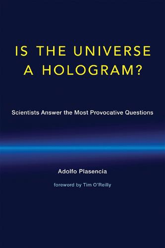 Is the Universe a Hologram?: Scientists Answer the Most Provocative Questions - The MIT Press (Hardback)