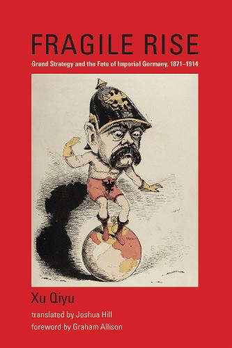 Fragile Rise: Grand Strategy and the Fate of Imperial Germany, 1871-1914 (Hardback)