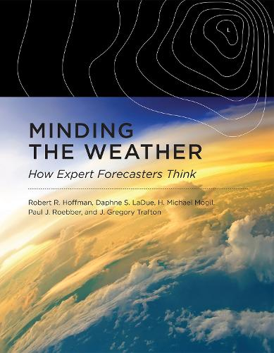 Minding the Weather: How Expert Forecasters Think - The MIT Press (Hardback)