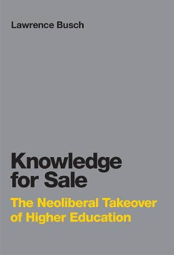 Knowledge for Sale: The Neoliberal Takeover of Higher Education - Infrastructures (Hardback)
