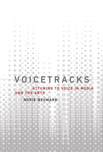 Voicetracks: Attuning to Voice in Media and the Arts - Leonardo (Hardback)