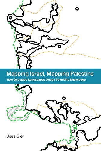 Mapping Israel, Mapping Palestine: How Occupied Landscapes Shape Scientific Knowledge - Inside Technology (Hardback)