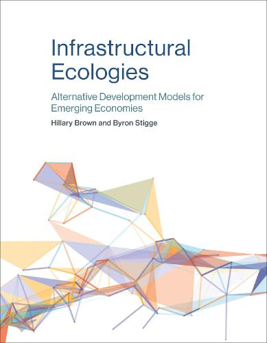 Infrastructural Ecologies: Alternative Development Models for Emerging Economies - The MIT Press (Hardback)