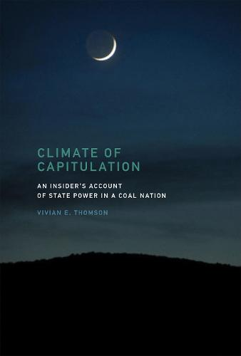 Climate of Capitulation: An Insider's Account of State Power in a Coal Nation - The MIT Press (Hardback)