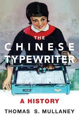 The Chinese Typewriter: A History - The MIT Press (Hardback)