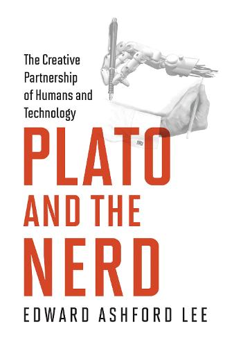 Plato and the Nerd: The Creative Partnership of Humans and Technology - The MIT Press (Hardback)