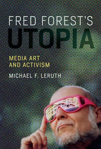 Fred Forest's Utopia: Media Art and Activism - Leonardo (Hardback)
