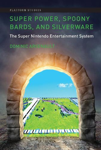 Super Power, Spoony Bards, and Silverware: The Super Nintendo Entertainment System - Platform Studies (Hardback)