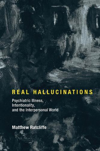 Real Hallucinations: Psychiatric Illness, Intentionality, and the Interpersonal World - Philosophical Psychopathology (Hardback)