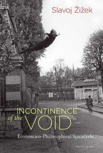 Incontinence of the Void: Economico-Philosophical Spandrels - Short Circuits (Hardback)