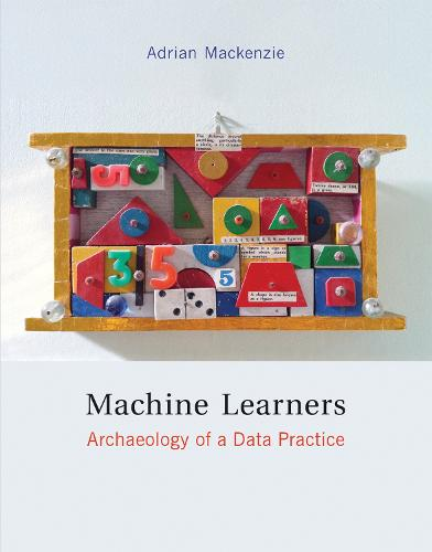 Machine Learners: Archaeology of a Data Practice - The MIT Press (Hardback)