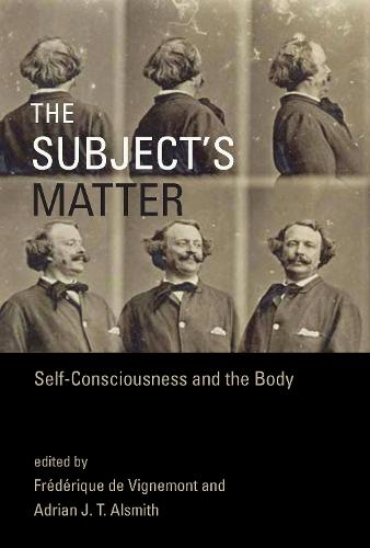 The Subject's Matter: Self-Consciousness and the Body - Representation and Mind series (Hardback)