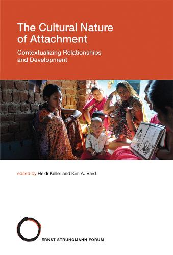 The Cultural Nature of Attachment: Volume 22: Contextualizing Relationships and Development - Strungmann Forum Reports (Hardback)